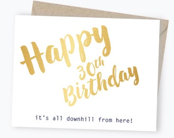 30th Birthday Card - Gold Foil - Happy Birthday - It's All Downhill From Here