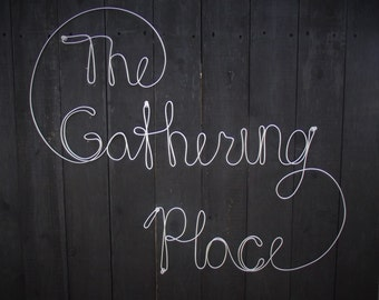 The Gathering Place- wire sign- 18in by18in