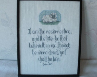 "Completed Counted CROSS STITCH Bible Verse ""I Am the Resurrection, and the Life: He that Believeth in Me, though he were...John 11 25 Framed"