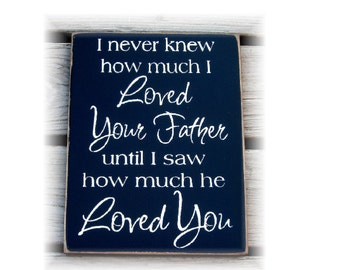 I never knew how much I loved your Father until I saw how much he loved you typography wood sign