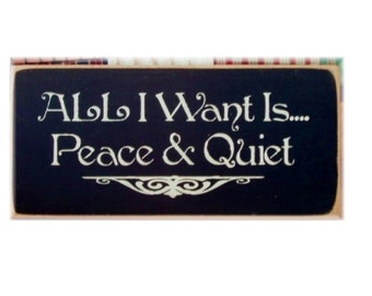 All I want is peace and quiet primitive wood sign