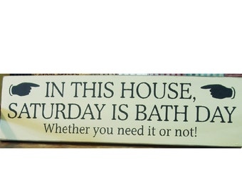 In this house Saturday is bath day whether you need it or not primitive sign