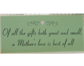 Of all the gifts both great and small a Mother's love is best of all primitive sign