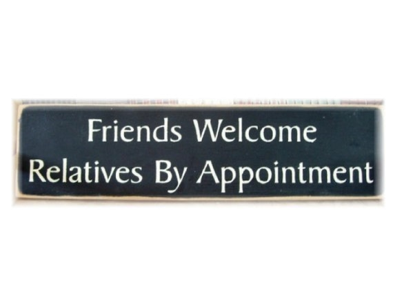 Friends Welcome Relatives By Appointment primitive wood sign