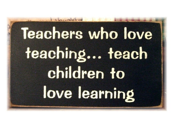 Teachers who love teaching... teach children to love learning primitive wood sign