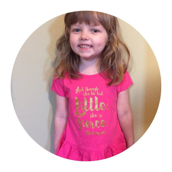 Ready to SHIP Toddler And, though she be but little, she is fierce Shakespeare quote shirt sizes 2T-5/6T