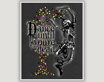 Dance Until You're Dead, dancing skeleton, dancer gift, macabre art, ballet art print, funny dance print, ballet gift, Halloween wall art