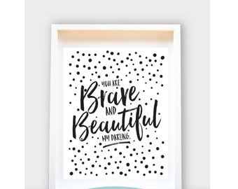 You are Brave and Beautiful my Darling /  Printable Art, Wall Decor, Instant Dowload