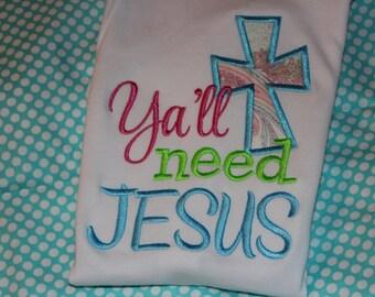 Y'all need Jesus- bodysuit, tshirt or ruffle dress- you pick fabric
