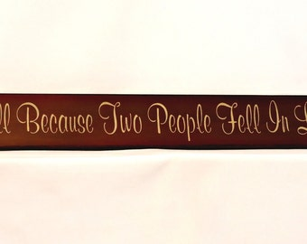 Primitive Country Sign - All Because Two People Fell In Love -  Painted Wall Sign, Country decor, Anniversary Gift, Wedding Gift