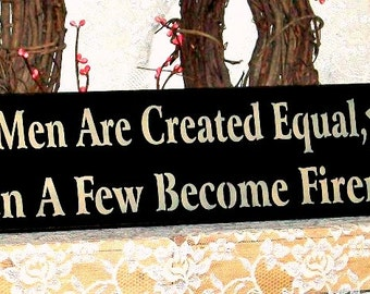 All Men Are Created Equal, Then A Few Become Firemen  - Primitive Country Painted Wall Sign, fireman sign, fireman gift, man cave decor