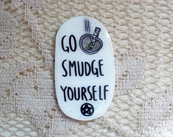 Go smudge yourself pin, witchy brooch, funny witch, sage stick, occult, wicca, wiccan, creepy, magic, magick, spooky