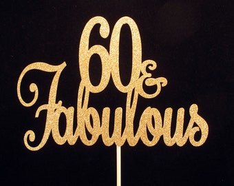 60 and Fabulous Cake Topper, Fabulous 60 Birthday Cake Topper, Fabulous 60 Centerpiece