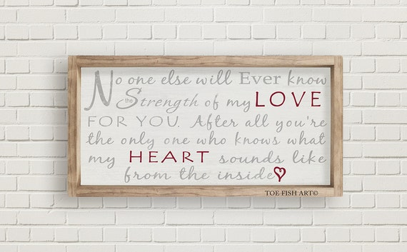 No one else will ever know the strength of my LOVE for you -  Nursery Sign