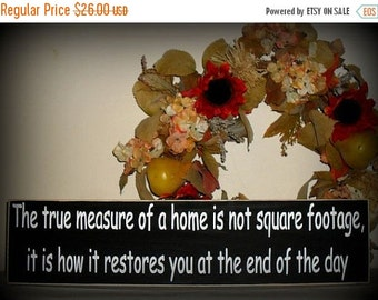 ON SALE TODAY The true measure of a home is not square footage, it is how it restores you at the end of the day Inspirational Quote Wooden S