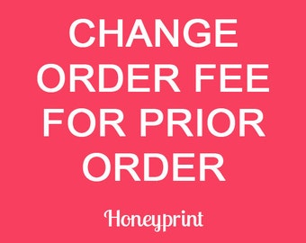 Change Order Fee for Prior Order