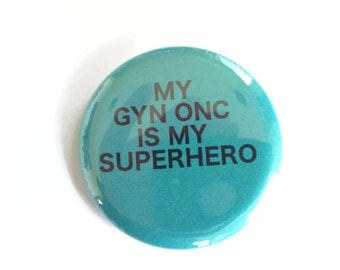My Gyn Onc is My Superhero  - Ovarian Cancer - Humor - 2.25 inch button/pin Survivor Courage Awareness Walk