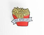 Fries Before Guys Enamel Brooch - French Fries Food Enamel Pin