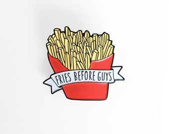 Fries Before Guys Enamel Brooch - French Fries Food Enamel Pin
