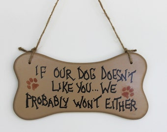 Funny Bone Shaped Sign If Our Dog Doesn't Like You We Probably Won't Either