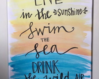 Live in the sunshine, swim the sea, drink the wild air // handlettered on watercolor