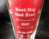 Glass Father's Day Best Dad / Dog Dad Ever Personalized Design 16 oz Everyday Birthday Easter Special Occasion Laser Wedding Bachelorette