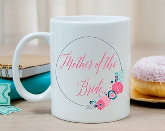 Mother of the Bride Mug / Wedding Party Gift / MOB Gift / Gift Under 20 / Bridal Party Gift / Coffee Mug / Wedding Favor