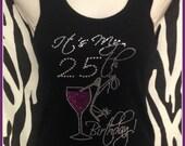 25th Birthday TSHIRT OR TANK top Rhinestone Birthday Shirt s m l xl 2x 3x available Wine birthday shirt Birthday Trips Girl Birthday