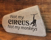 Engraved Natural River Stone - Not my CIRCUS Not my monkeys