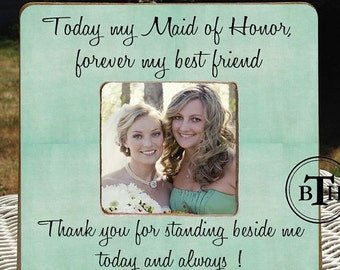 30% OFF SALE Today my Maid of Honor Forever my Best Friend Custom Picture Frame for Bridal Party Gift Maid of Honor Gift Personalized Maid o