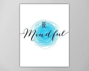 Be Mindful Art Print, Inspirational Be Mindful Quote, Motivational Be Mindful Quote, Typographic Be Mindful Art Print, Be Mindful Poster