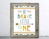Be Brave Little One Tribal Arrow Nursery Decor Wall Art Party Sign Little Chief Pow Wow Wild One