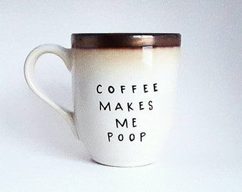 Coffee Makes Me Poop, Under 25, Funny Morning Quote Coffee Tea Mug, 12 oz White Mug, Dishwasher Safe
