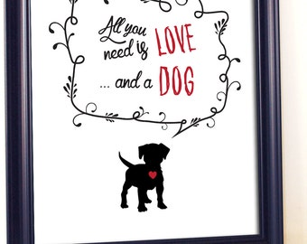 All You Need is Love and A Dog, Digital Download Art, Dog Wallpaper, Digital Download Quote, Gifts For Dog Lovers , Dog Quotes, Printable