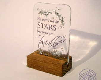 Fused Glass with the words We can't all be stars but we can all twinkle Saying with a wood stand Christmas Gift