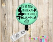 Right Now I'm an RN But I'm ACTUALLY a MERMAID - Mint Green - Button Badge Reel - Retractable Id Holder Alligator or Slide Clip Unique Gift
