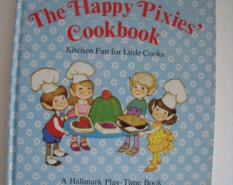 The Happy Pixies' Cookbook, Kitchen Fun for Little Cooks, A Hallmark Play - Time Book 1970's, kids cookbok