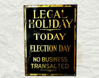 Antique Bank or Store Sign--Legal Holiday Today Election Day No Business Transacted,  original tin sign