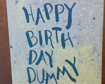 Happy Birthday Dummy  - Handmade paper, letterpress card.