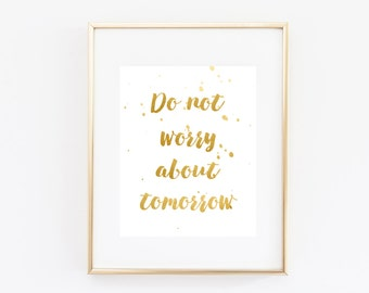 Gold foil print, do not worry about tomorrow, inspirational sign, printable