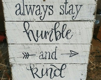 Always stay humble and kind sign, humble and kind sign, wood signs, wood signs sayings, wood signs home, wooden signs, wall signs