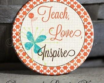 "TEACH LOVE Inspire ~ 1.5"" Pinback Button ~ Magnet, Keychain, Pinback Button, ID Badge, Bookmark"