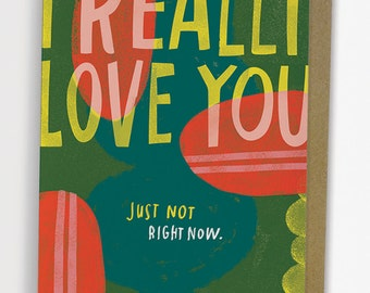 Love You Just Not Right Now Card/ Valentine Love Card No. 285-C