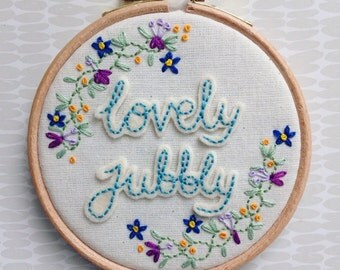 "Lovely jubbly- 4"" hand embroidered hoop, hoop art, embroidery hoop quote, embroidered flowers"