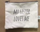 my sister loves me pouch