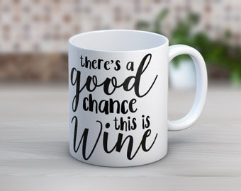 There's A Good Chance This Is Wine // Funny Mugs // Coffee Mug
