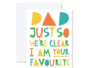 GREETING CARD | Dad Just So We're Clear, I'm Your Favourite