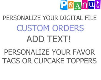 Personalize Party Favor Tags Toppers Circles Labels Stickers - Add Custom Text or Personalize Any Printable File - Good for ONE File