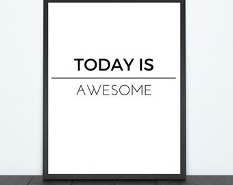 Today is Awesome Print - Download - PDF, JPG & PNG