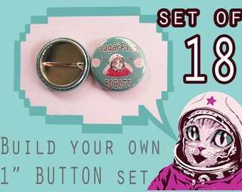 """BUILD your own 1"""" inch button set of 18!  Pick ANY image from my store, online or your imagination!"""
